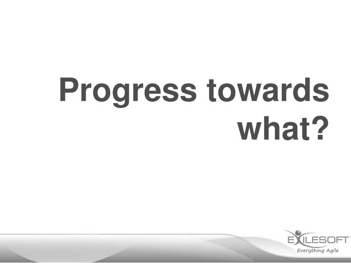 Progress towards what?