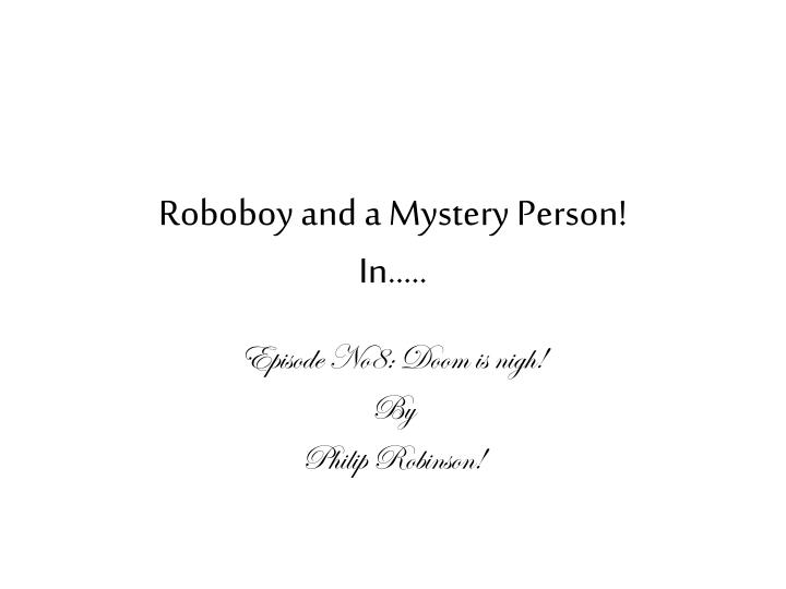 Roboboy and a Mystery Person!