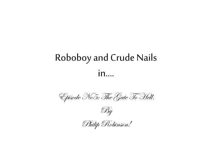 Roboboy and Crude Nails