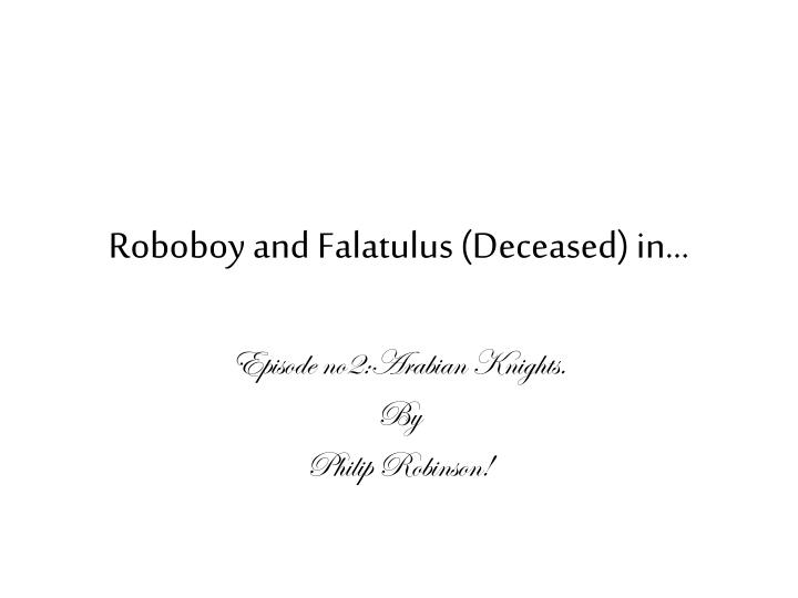 Roboboy and Falatulus (Deceased) in…
