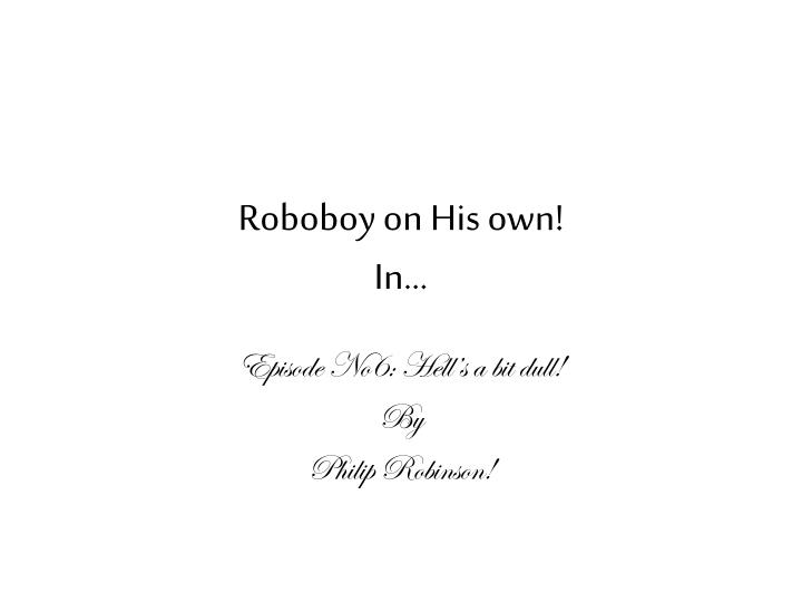 Roboboy on His own!