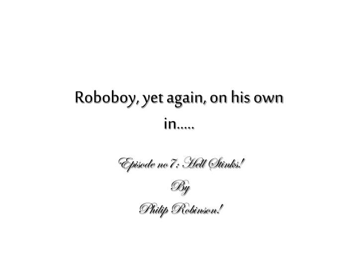 Roboboy, yet again, on his own
