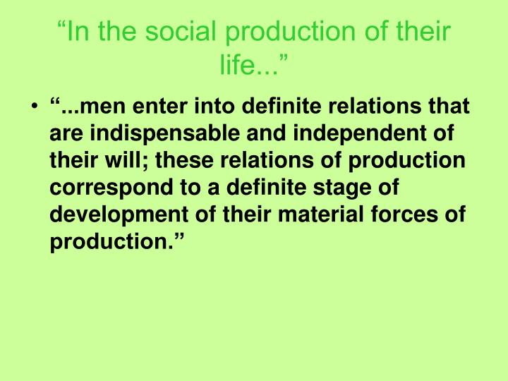 """In the social production of their life..."""