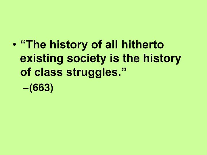 """The history of all hitherto existing society is the history of class struggles."""
