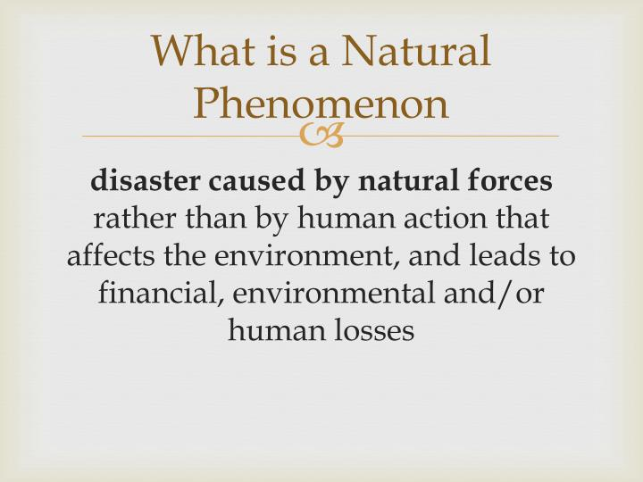 What is a natural phenomenon