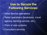 use to secure the following services