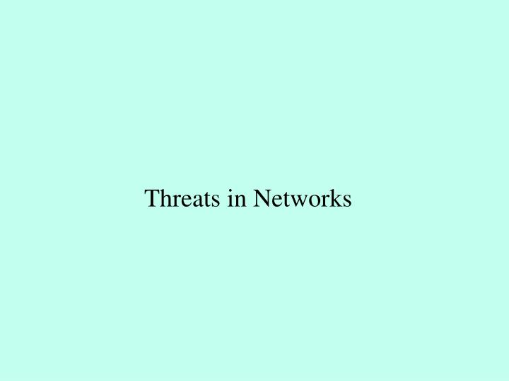 Threats in Networks