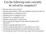 can the following tasks currently be solved by computers