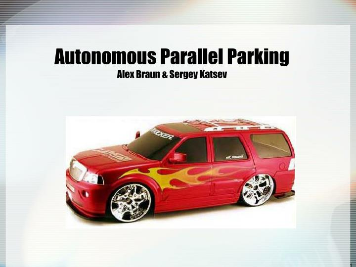Autonomous parallel parking alex braun sergey katsev