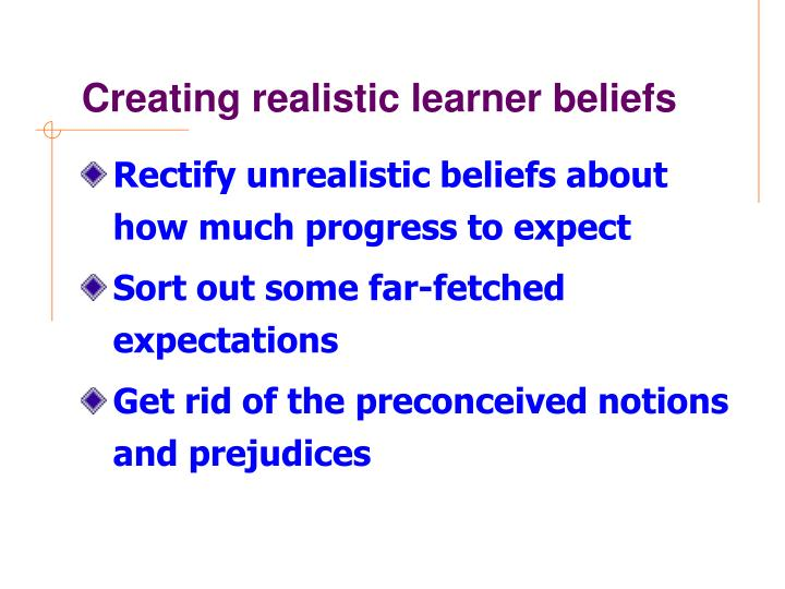 Creating realistic learner beliefs