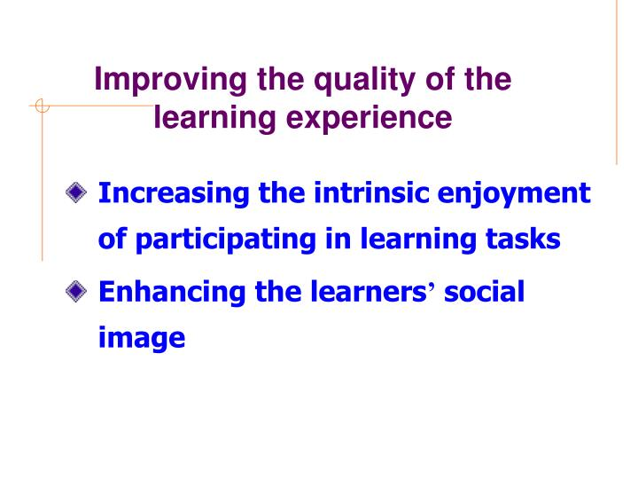Improving the quality of the learning experience