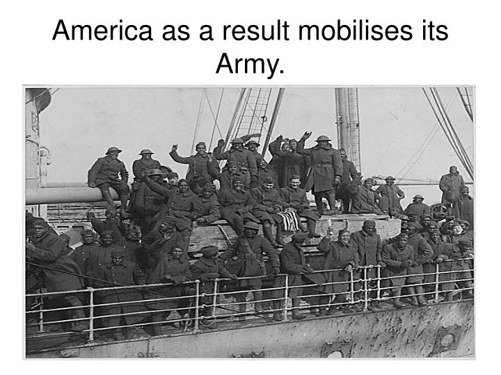 America as a result mobilises its Army.
