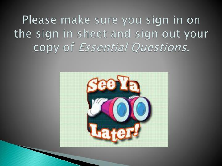 Please make sure you sign in on the sign in sheet and sign out your copy of