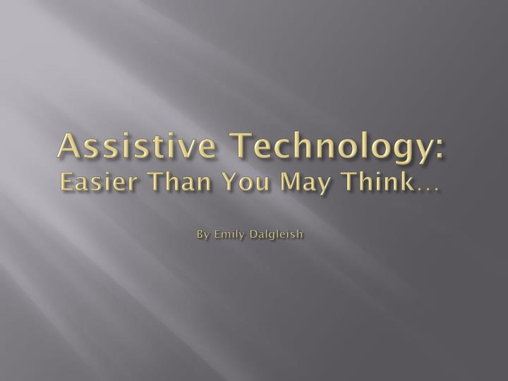 assistive technology easier than you may think by emily dalgleish