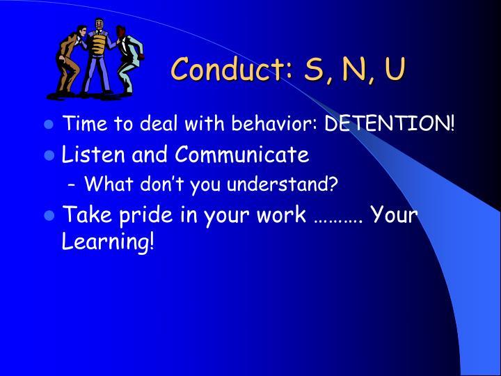Conduct: S, N, U