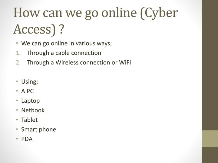 How can we go online (Cyber Access) ?