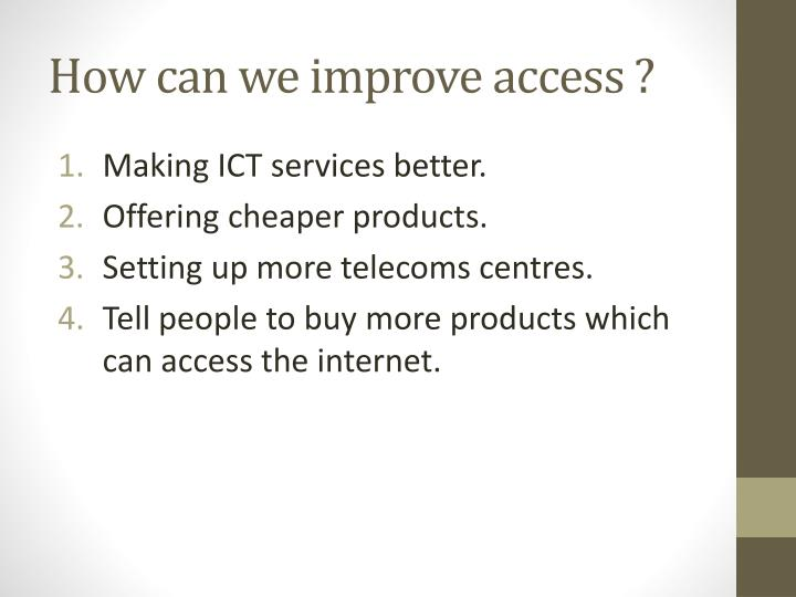 How can we improve access ?