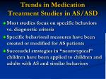 trends in medication treatment studies in as asd