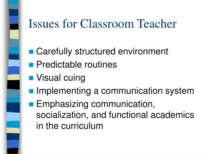 Issues for Classroom Teacher