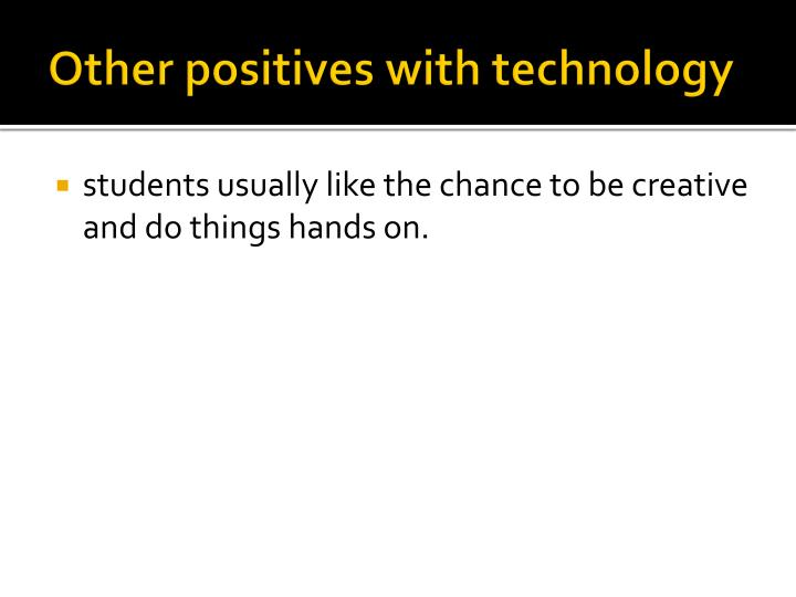 Other positives with technology