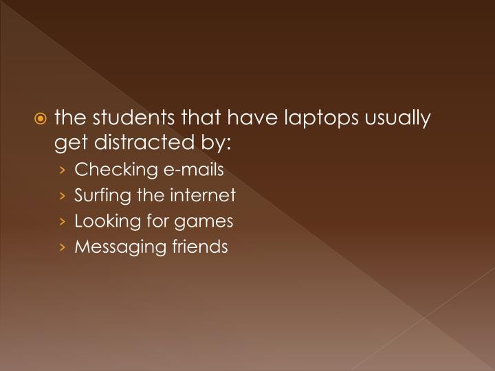 the students that have laptops usually get distracted by: