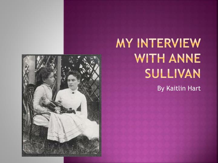 My interview with anne sullivan