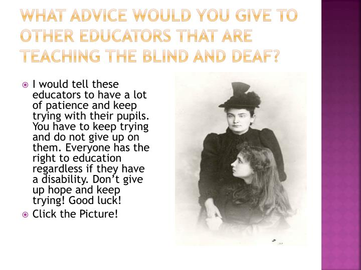 What advice would you give to other educators that are teaching the blind and deaf?