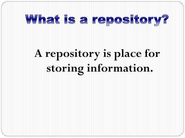 What is a repository?