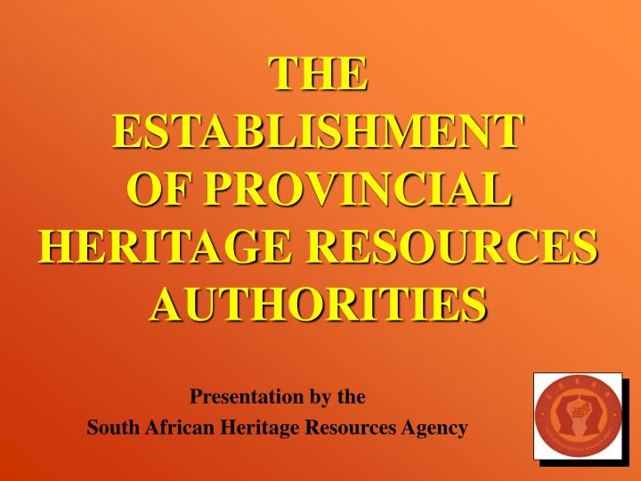 The establishment of provincial heritage resources authorities