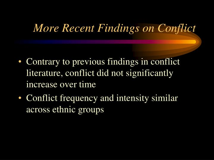 More Recent Findings on Conflict