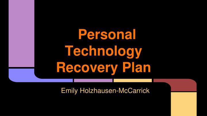 Personal technology recovery plan
