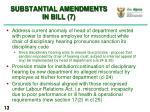 substantial amendments in bill 7