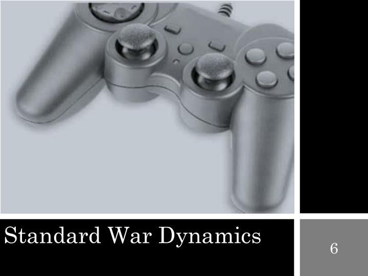 Standard War Dynamics