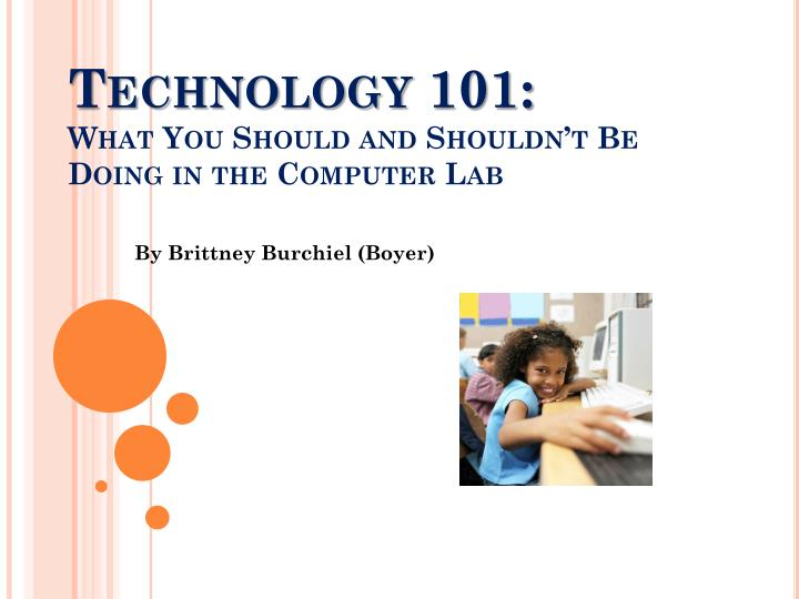technology 101 what y ou should and shouldn t b e doing in the computer lab