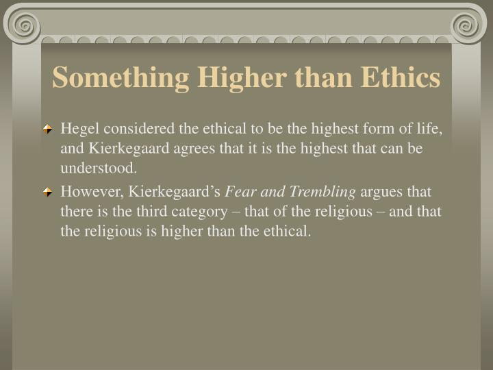 Something Higher than Ethics