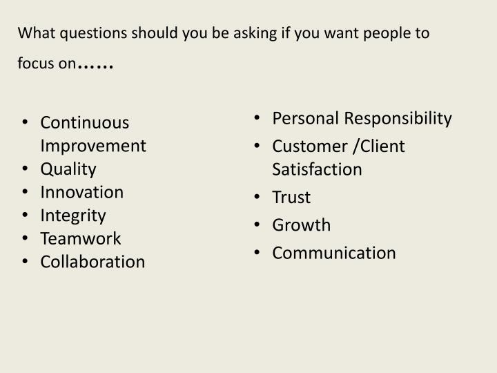 What questions should you be asking if you want people to focus on