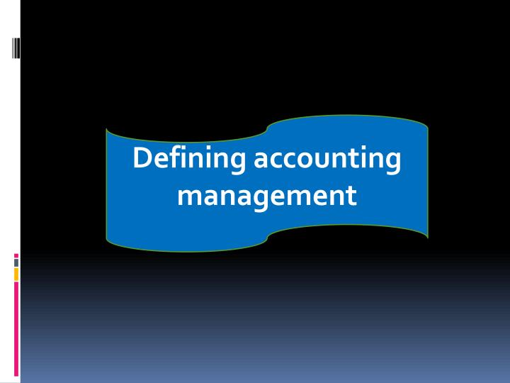 Defining accounting management