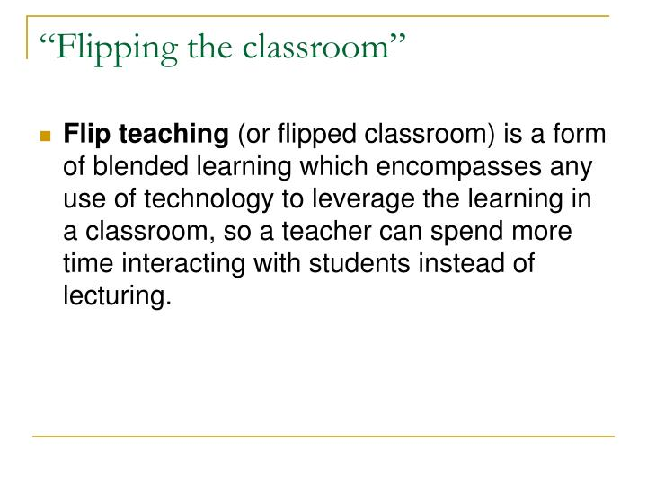 """""""Flipping the classroom"""""""
