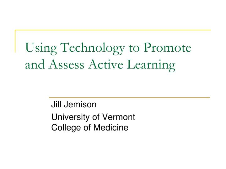 Using Technology to Promote and Assess Active Learning