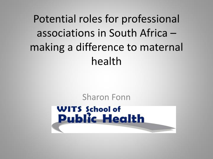 Potential roles for professional associations in South Africa – making a difference to maternal he...