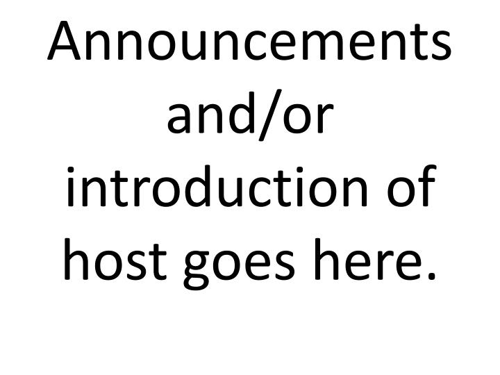 Announcements and/or introduction of host goes here.