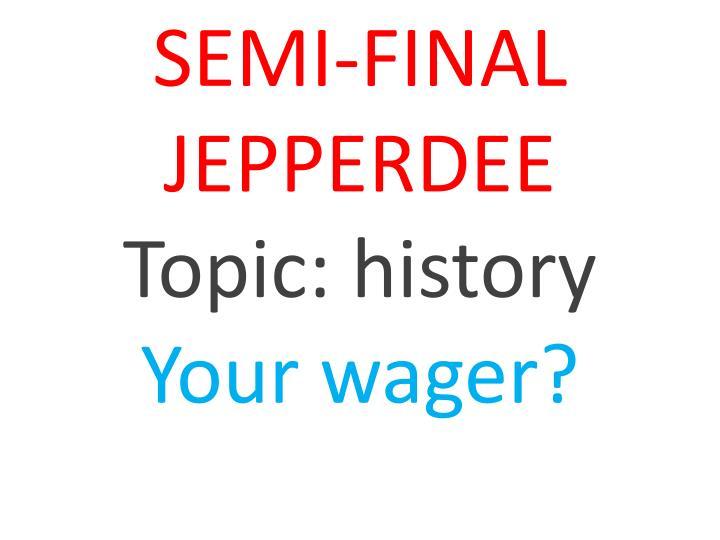 SEMI-FINAL JEPPERDEE