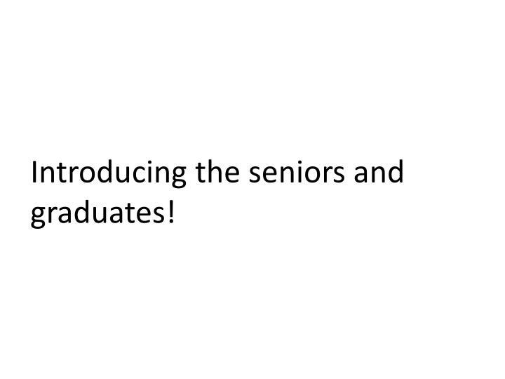 Introducing the seniors and graduates!