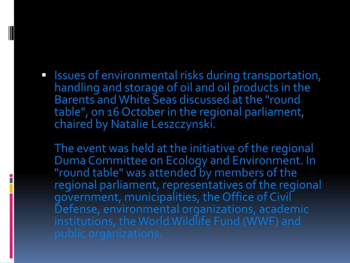 "Issues of environmental risks during transportation, handling and storage of oil and oil products in the Barents and White Seas discussed at the ""round table"", on 16 October in the regional parliament, chaired by Natalie"