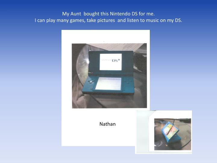 My Aunt  bought this Nintendo DS for me.