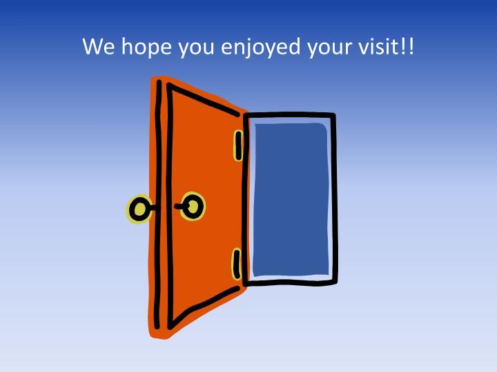 We hope you enjoyed your visit!!