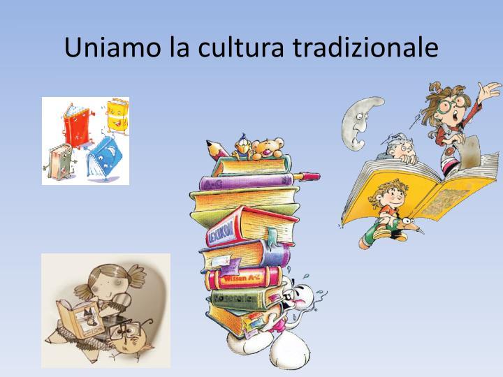 Uniamo la cultura tradizionale