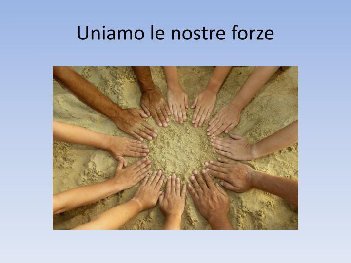 Uniamo le nostre forze