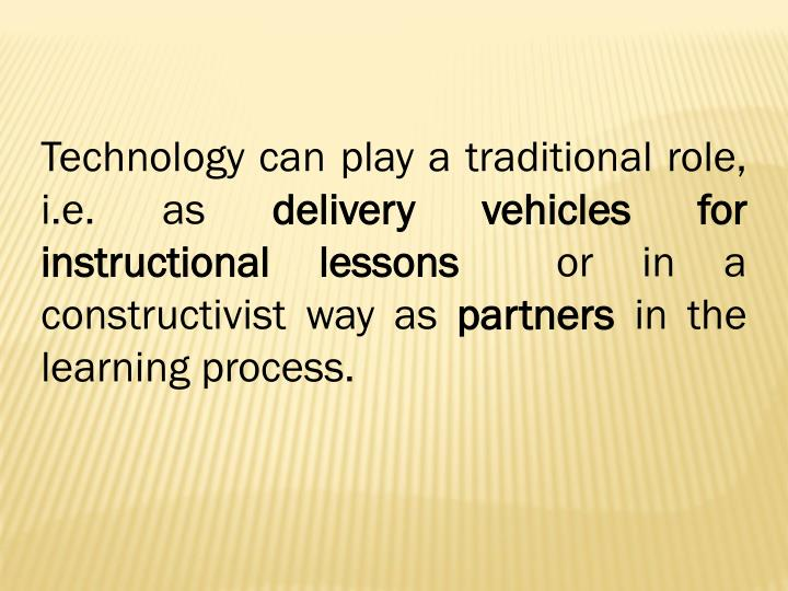 Technology can play a traditional role, i.e. as