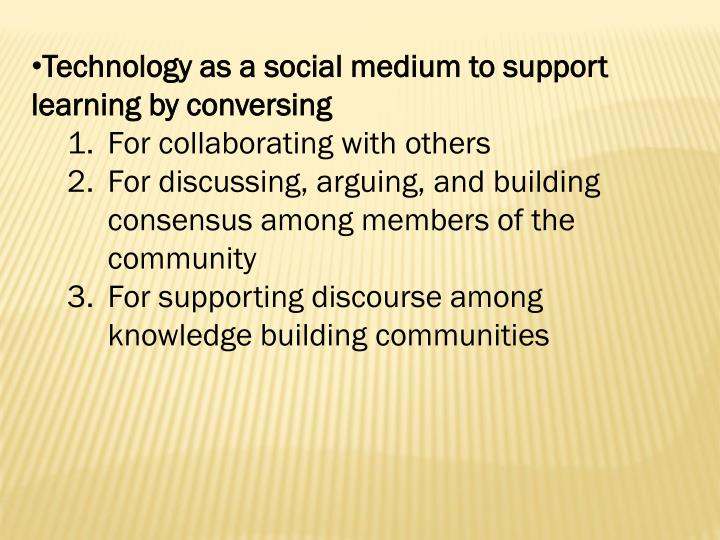 Technology as a social medium to support learning by conversing